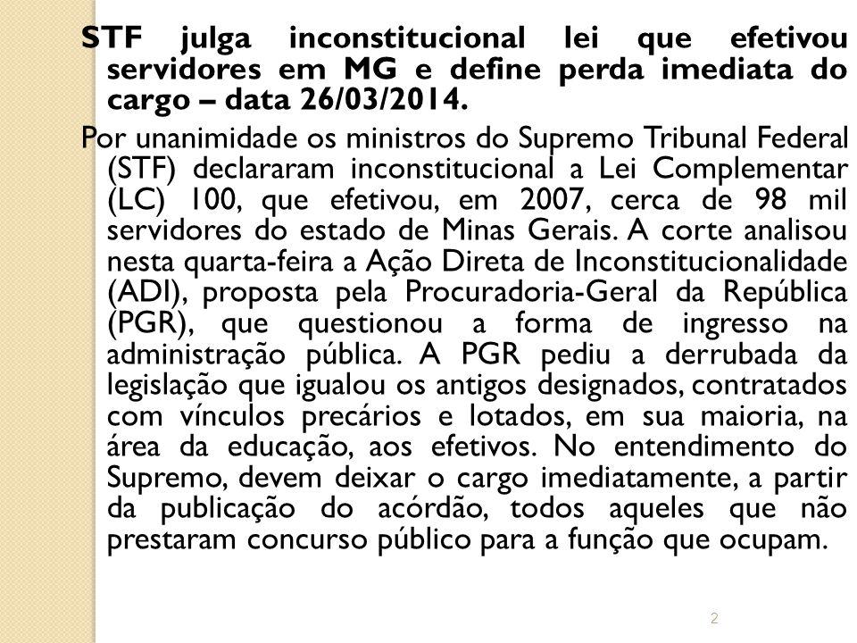 STF julga inconstitucional lei que efetivou servidores em MG e define perda imediata do cargo – data 26/03/2014.