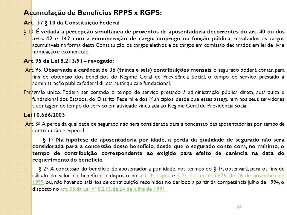 Acumulação de Benefícios RPPS x RGPS: Art.37 § 10 da Constituição Federal § 10.