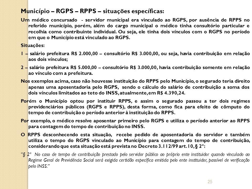 Município – RGPS – RPPS – situações específicas: Um médico concursado - servidor municipal era vinculado ao RGPS, por ausência de RPPS no referido município, porém, além do cargo municipal o médico tinha consultório particular e recolhia como contribuinte individual.