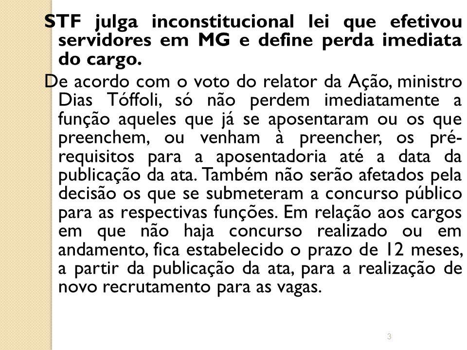 STF julga inconstitucional lei que efetivou servidores em MG e define perda imediata do cargo.