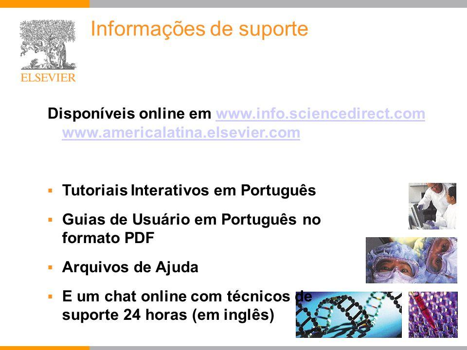 Informações de suporte Disponíveis online em www.info.sciencedirect.com www.americalatina.elsevier.comwww.info.sciencedirect.com www.americalatina.elsevier.com  Tutoriais Interativos em Português  Guias de Usuário em Português no formato PDF  Arquivos de Ajuda  E um chat online com técnicos de suporte 24 horas (em inglês)