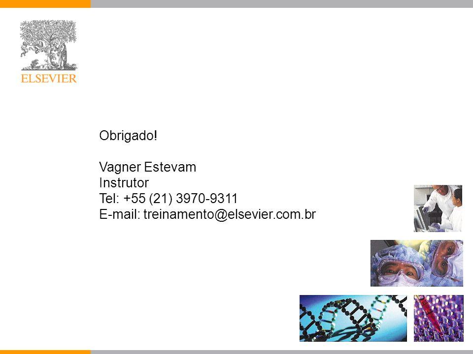 Obrigado! Vagner Estevam Instrutor Tel: +55 (21) 3970-9311 E-mail: treinamento@elsevier.com.br