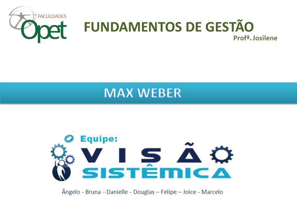 FUNDAMENTOS DE GESTÃO Ângelo - Bruna - Danielle - Douglas – Felipe – Joice - Marcelo Profª. Josilene