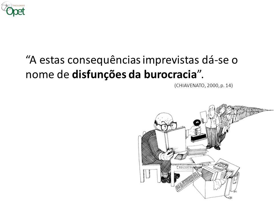 """""""A estas consequências imprevistas dá-se o nome de disfunções da burocracia"""". (CHIAVENATO, 2000, p. 14)"""