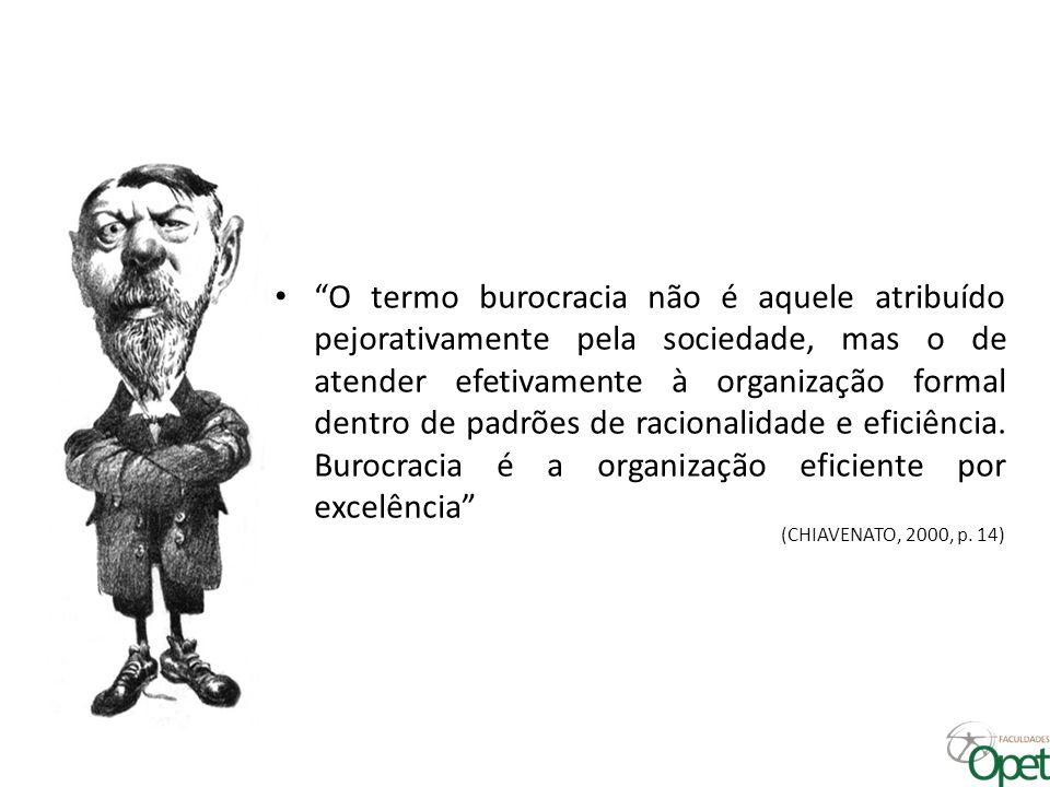 """• """"O termo burocracia não é aquele atribuído pejorativamente pela sociedade, mas o de atender efetivamente à organização formal dentro de padrões de r"""