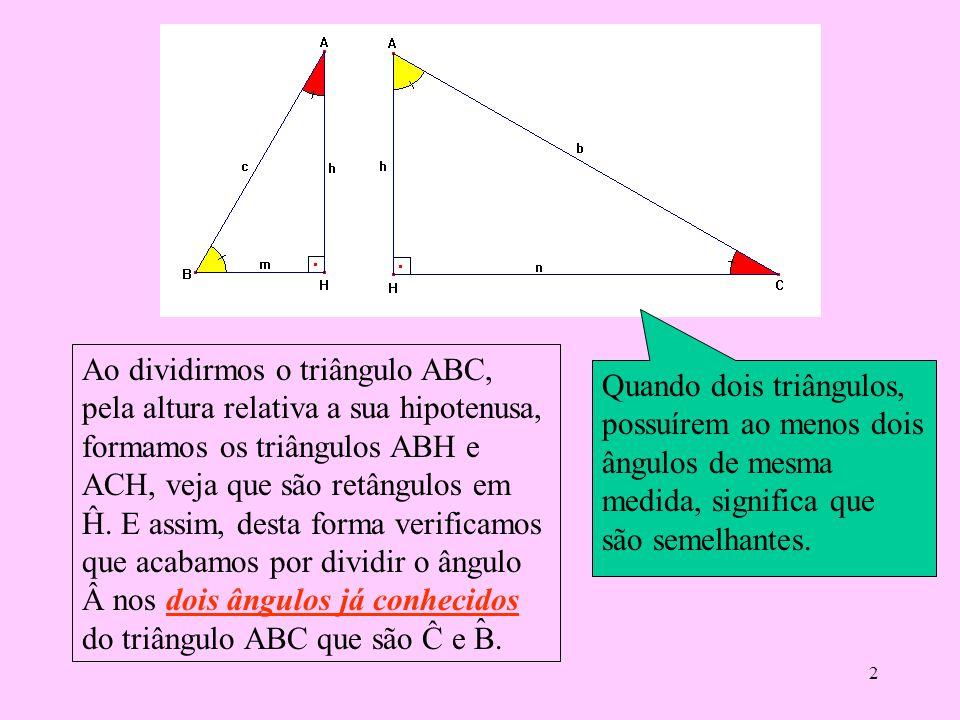 1 Relações Métricas no Triângulo (Δ) Retângulo. Observe que o triângulo ABC é retângulo em Â, isto é a medida de é 90º, e como a soma dos ângulos in