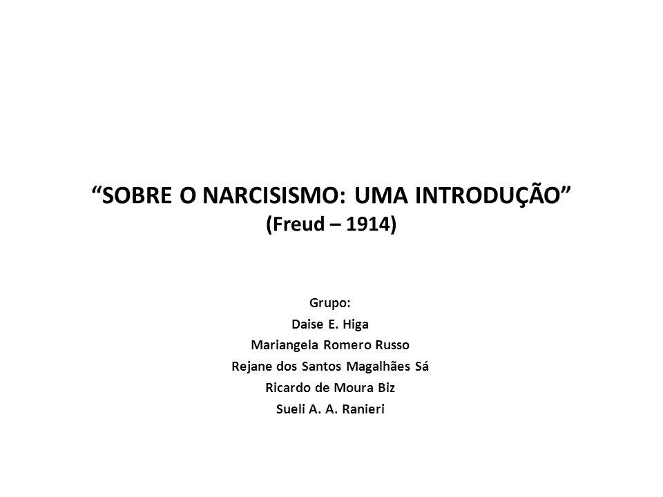 Narcisismo Atitude de uma pessoa que trata seu próprio corpo da mesma forma pela qual o corpo de um objeto sexual é comumente tratado (Paul Näcke, 1899)