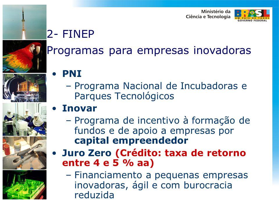 •PNI –Programa Nacional de Incubadoras e Parques Tecnológicos •Inovar –Programa de incentivo à formação de fundos e de apoio a empresas por capital em