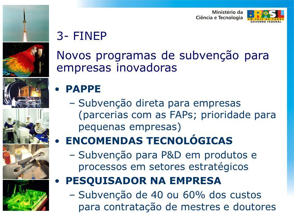 •PAPPE –Subvenção direta para empresas (parcerias com as FAPs; prioridade para pequenas empresas) •ENCOMENDAS TECNOLÓGICAS –Subvenção para P&D em prod
