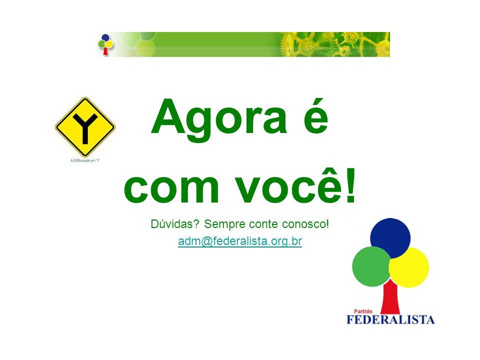 Agora é com você! Dúvidas? Sempre conte conosco! adm@federalista.org.br