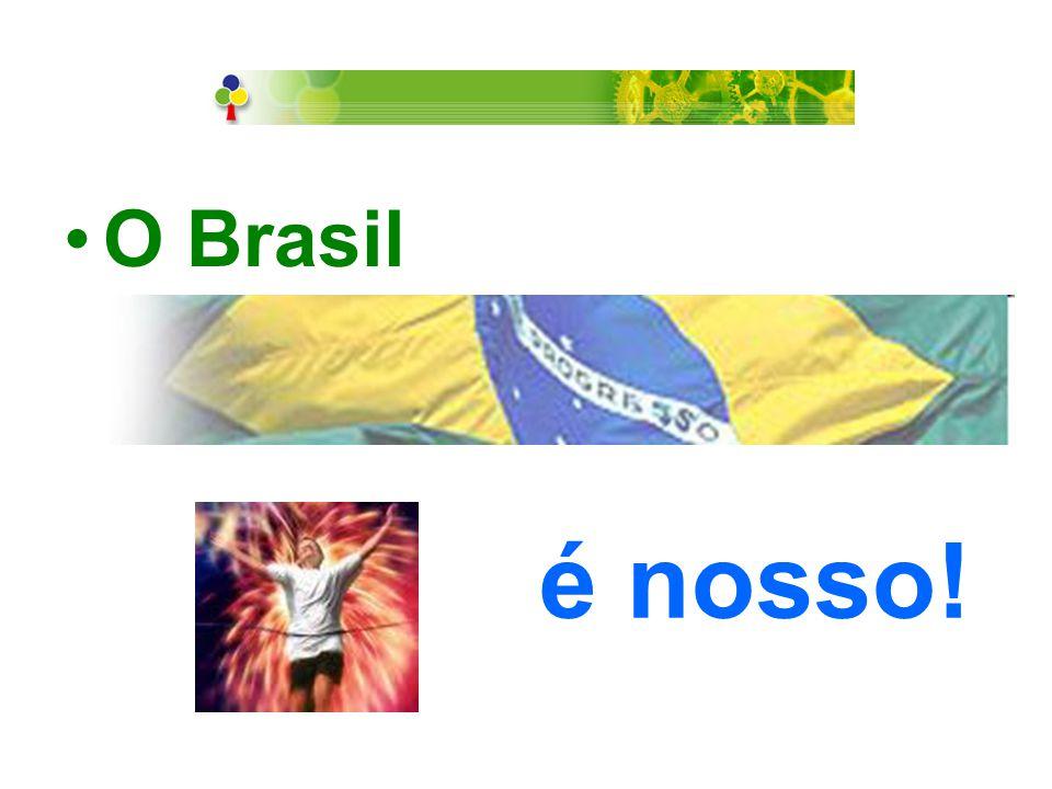 •O Brasil é nosso!