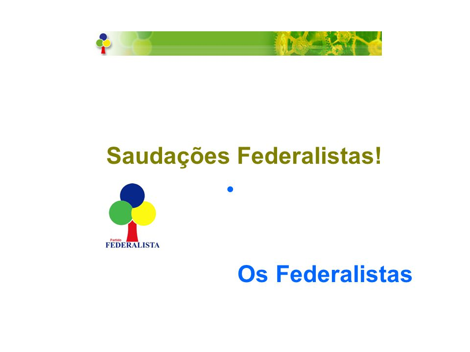 Saudações Federalistas! • O s Federalistas