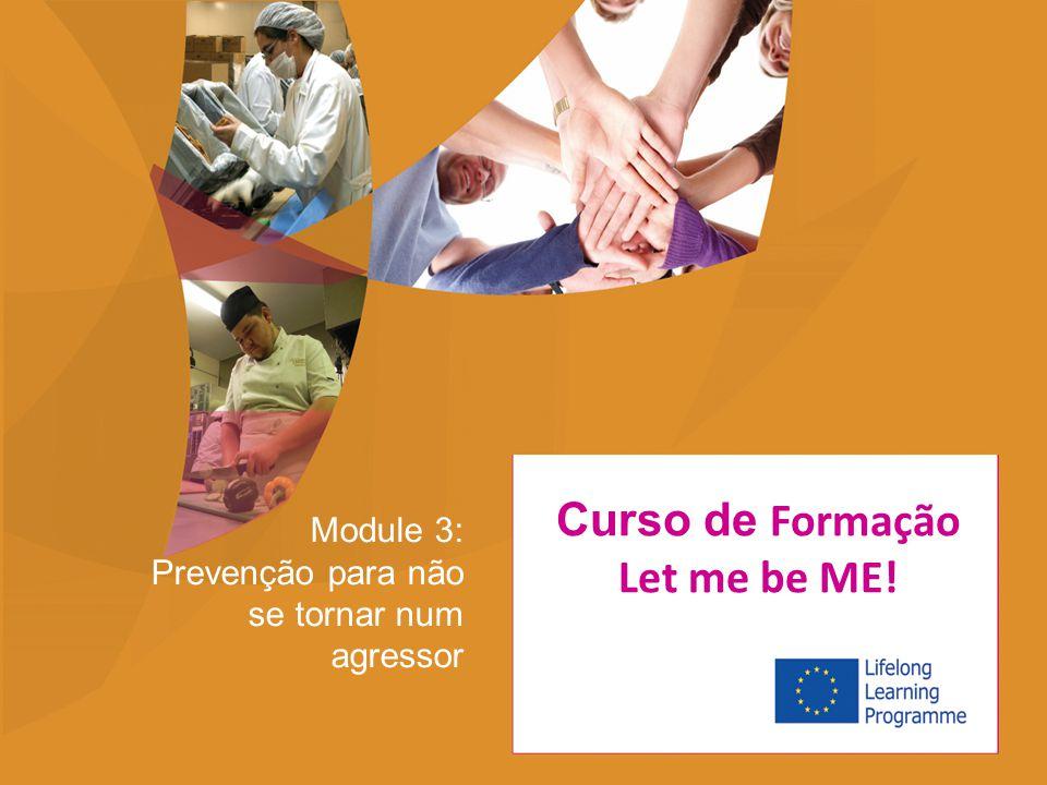 Module 3: Prevenção para não se tornar num agressor Curso de Formação Let me be ME!