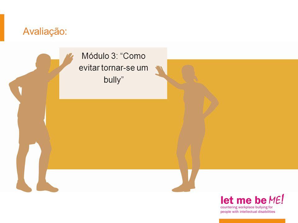 """Avaliação: Módulo 3: """"Como evitar tornar-se um bully"""""""