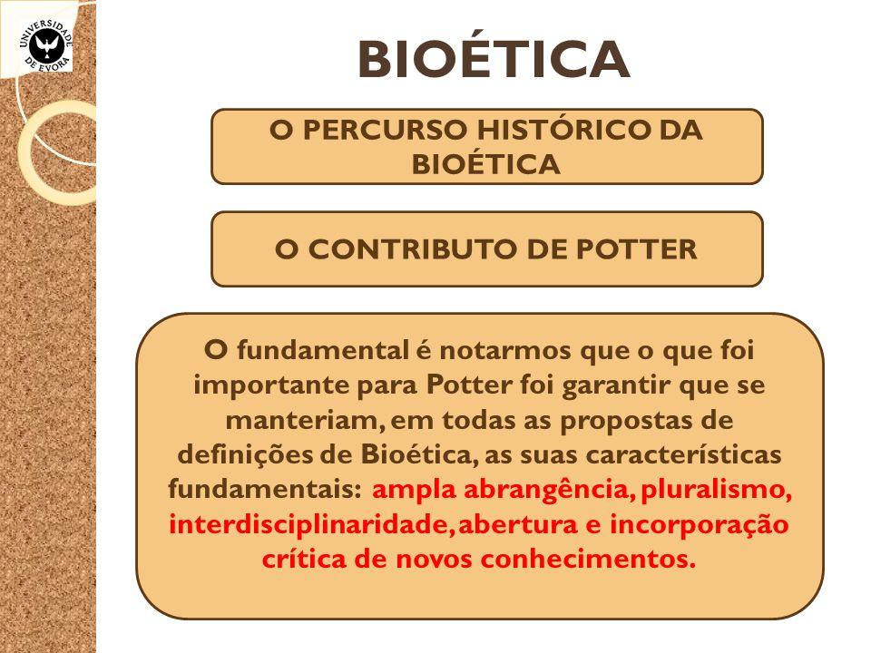 BIOÉTICA O PERCURSO HISTÓRICO DA BIOÉTICA O CONTRIBUTO DE POTTER O fundamental é notarmos que o que foi importante para Potter foi garantir que se man
