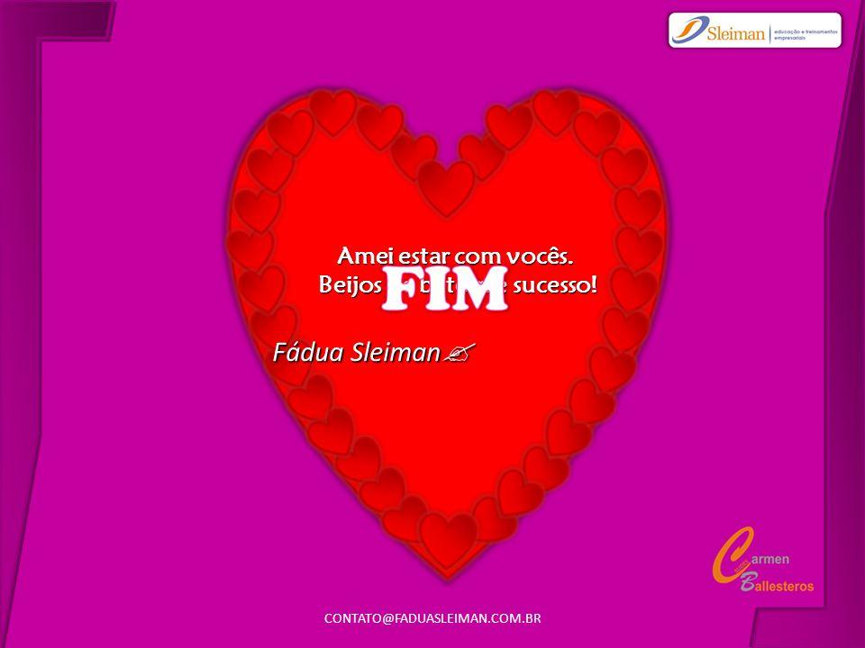 CONTATO@FADUASLEIMAN.COM.BR13 Amei estar com vocês. Beijos de batom e sucesso! Fádua Sleiman