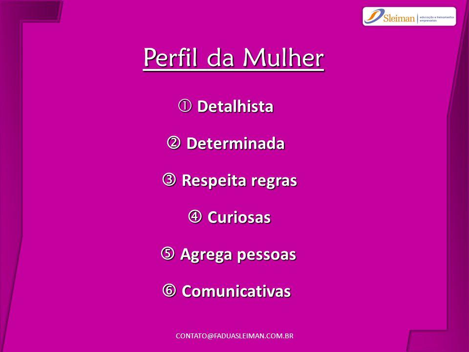 Perfil da Mulher CONTATO@FADUASLEIMAN.COM.BR4  Detalhista  Determinada  Respeita regras  Curiosas  Agrega pessoas  Comunicativas
