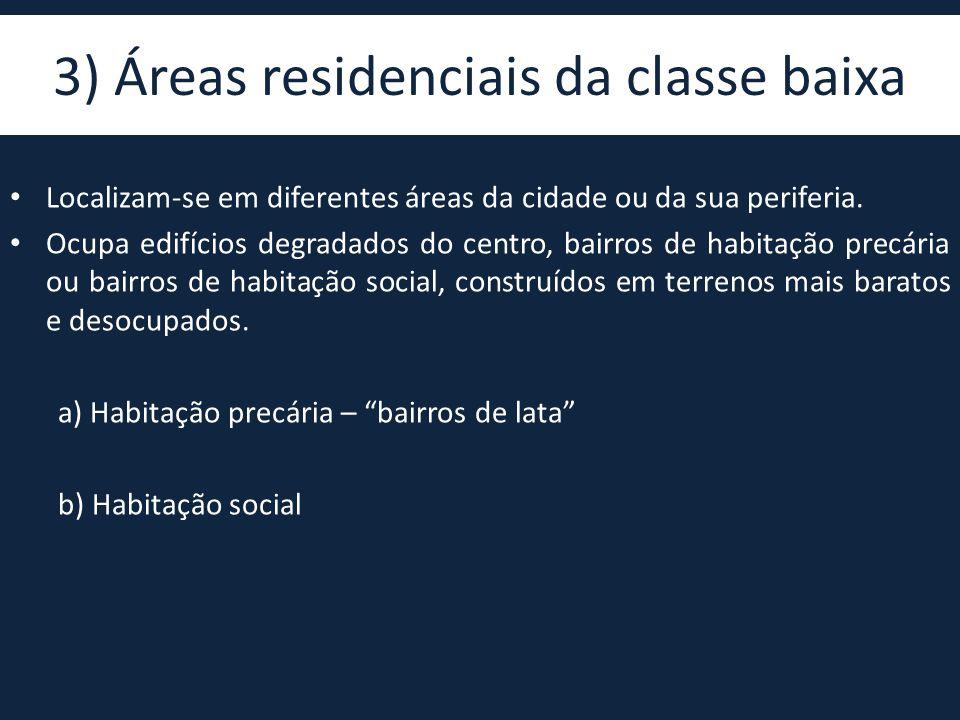 3) Áreas residenciais da classe baixa • Localizam-se em diferentes áreas da cidade ou da sua periferia. • Ocupa edifícios degradados do centro, bairro