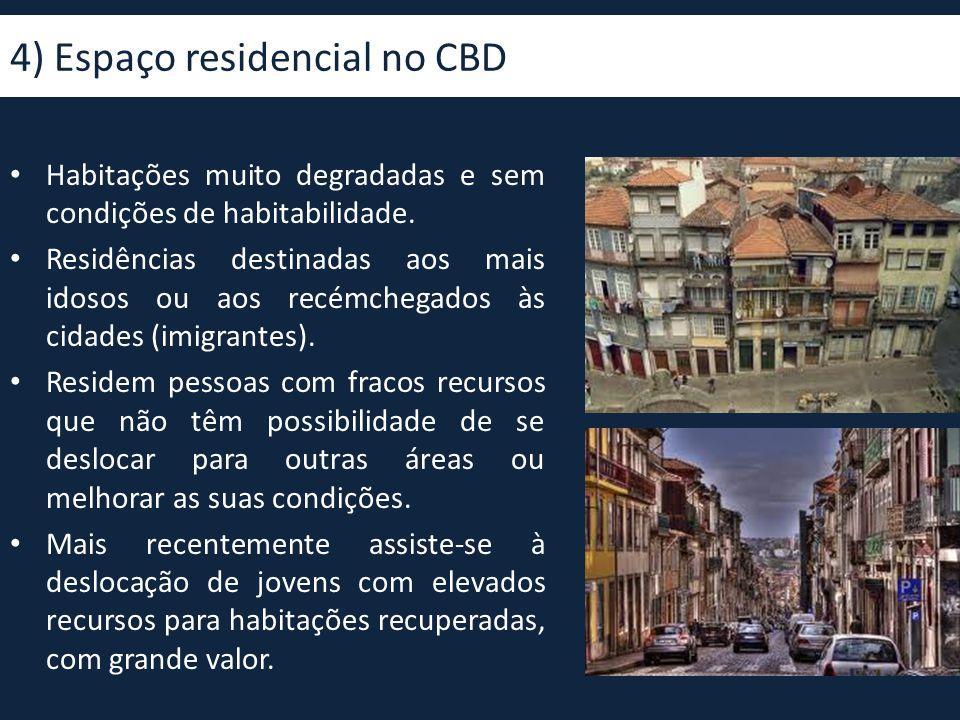 4) Espaço residencial no CBD • Habitações muito degradadas e sem condições de habitabilidade. • Residências destinadas aos mais idosos ou aos recémche