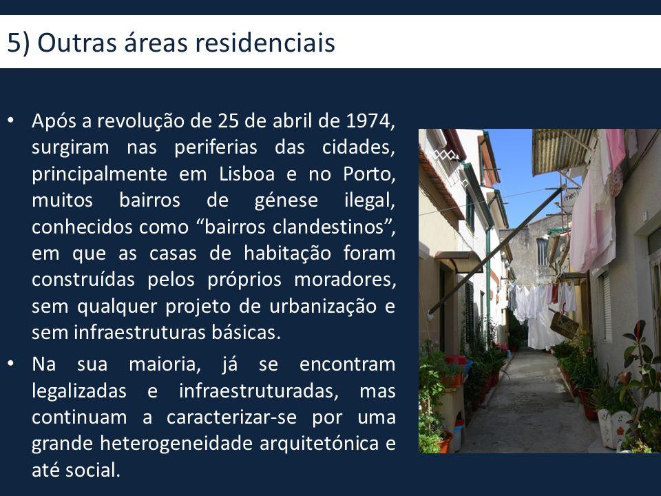 5) Outras áreas residenciais • Após a revolução de 25 de abril de 1974, surgiram nas periferias das cidades, principalmente em Lisboa e no Porto, muit