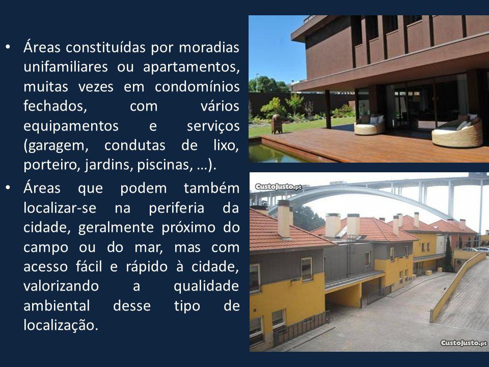 • Áreas constituídas por moradias unifamiliares ou apartamentos, muitas vezes em condomínios fechados, com vários equipamentos e serviços (garagem, co