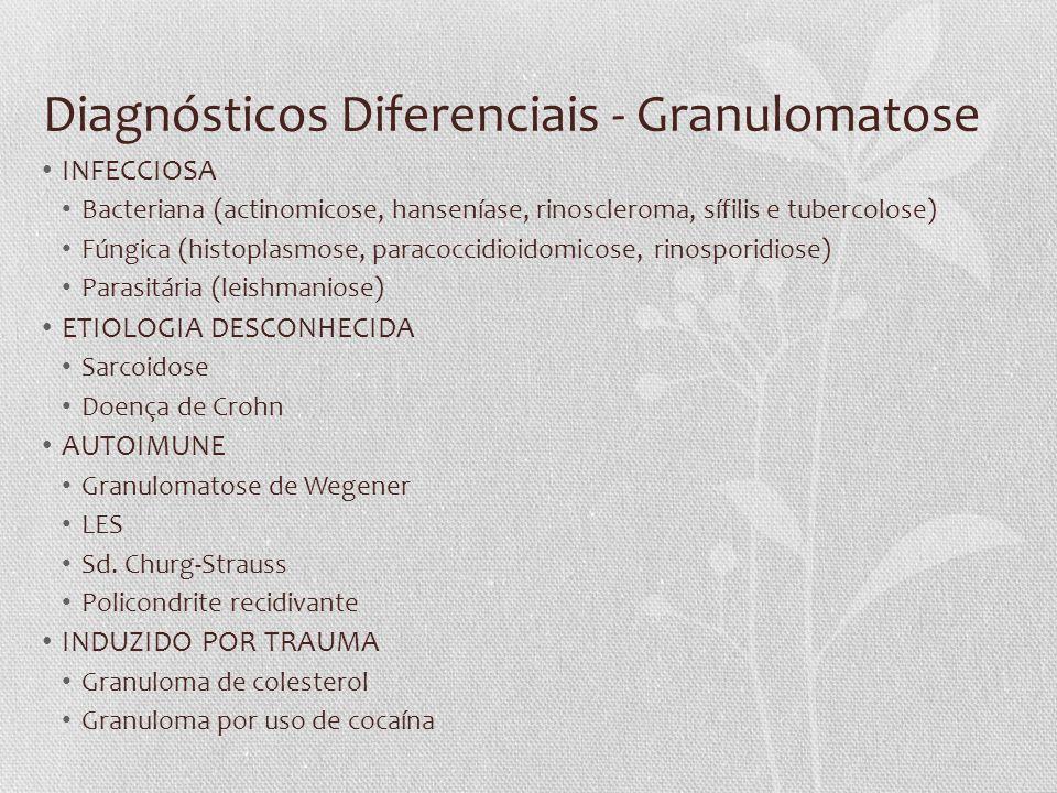 Diagnósticos Diferenciais - Granulomatose • INFECCIOSA • Bacteriana (actinomicose, hanseníase, rinoscleroma, sífilis e tubercolose) • Fúngica (histopl