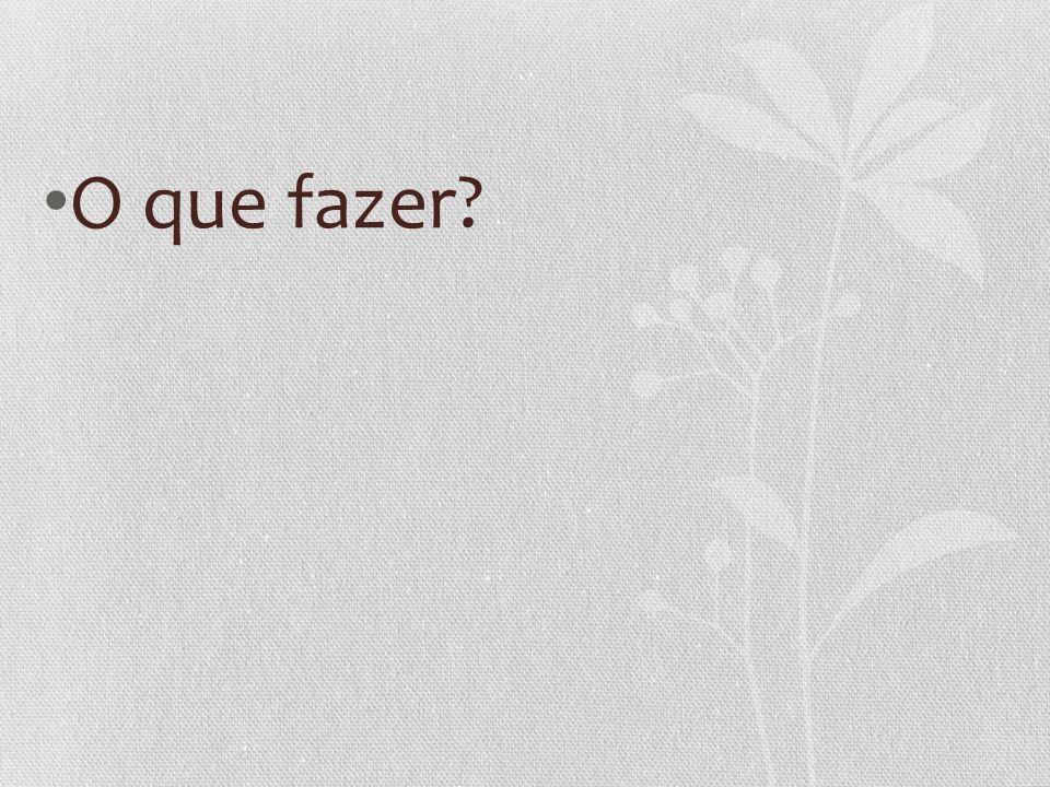 • O que fazer?