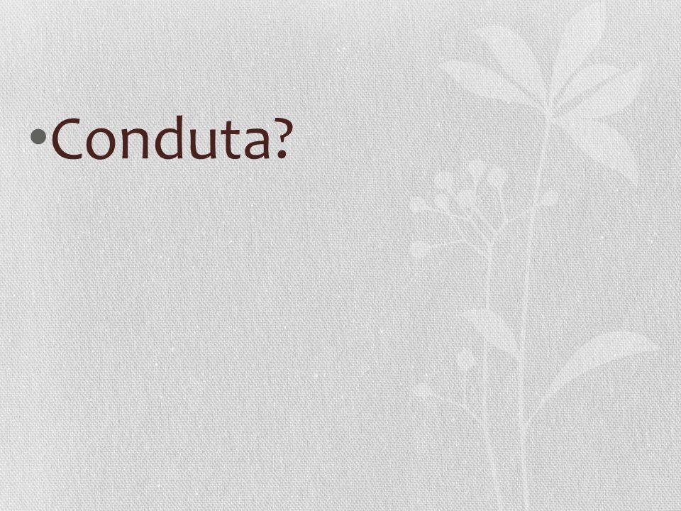 • Conduta?