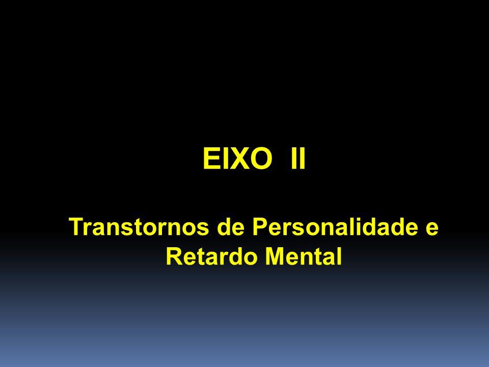 EIXO II Transtornos de Personalidade e Retardo Mental