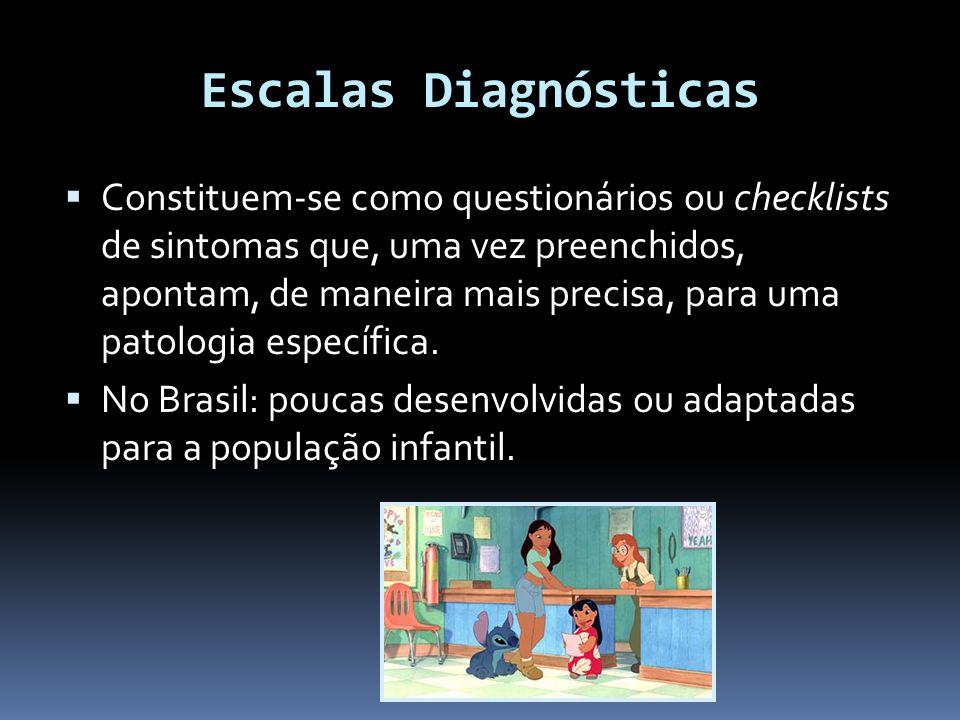 Escalas Diagnósticas  Constituem-se como questionários ou checklists de sintomas que, uma vez preenchidos, apontam, de maneira mais precisa, para uma patologia específica.