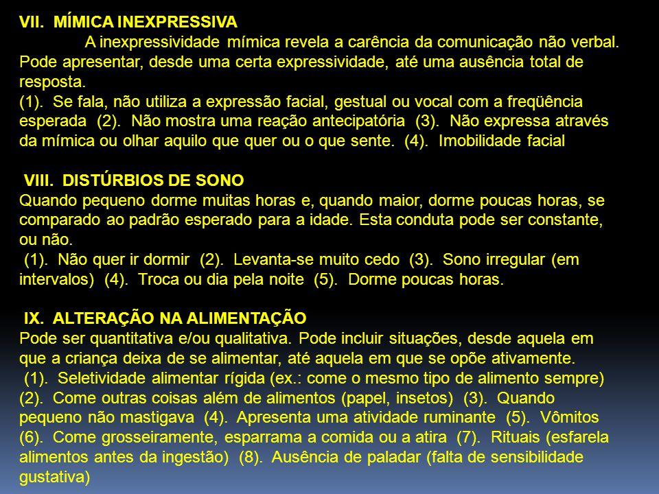 VII.MÍMICA INEXPRESSIVA A inexpressividade mímica revela a carência da comunicação não verbal.