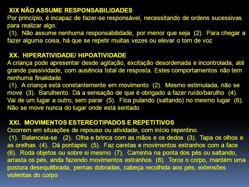 XIX NÃO ASSUME RESPONSABILIDADES Por princípio, é incapaz de fazer-se responsável, necessitando de ordens sucessivas para realizar algo.