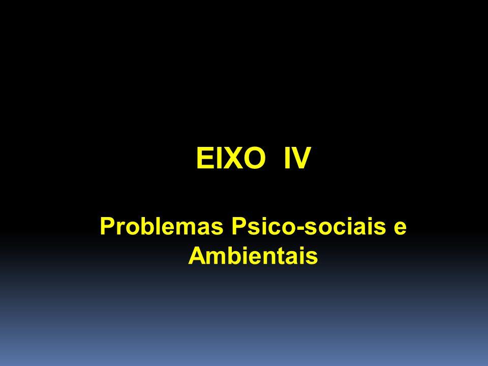 EIXO IV Problemas Psico-sociais e Ambientais