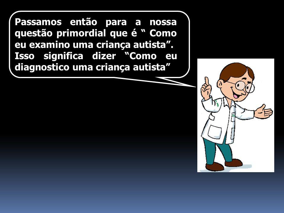 Passamos então para a nossa questão primordial que é Como eu examino uma criança autista .