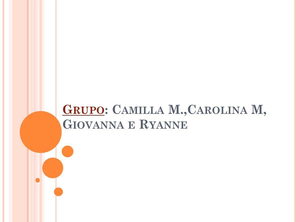 G RUPO : C AMILLA M.,C AROLINA M, G IOVANNA E R YANNE