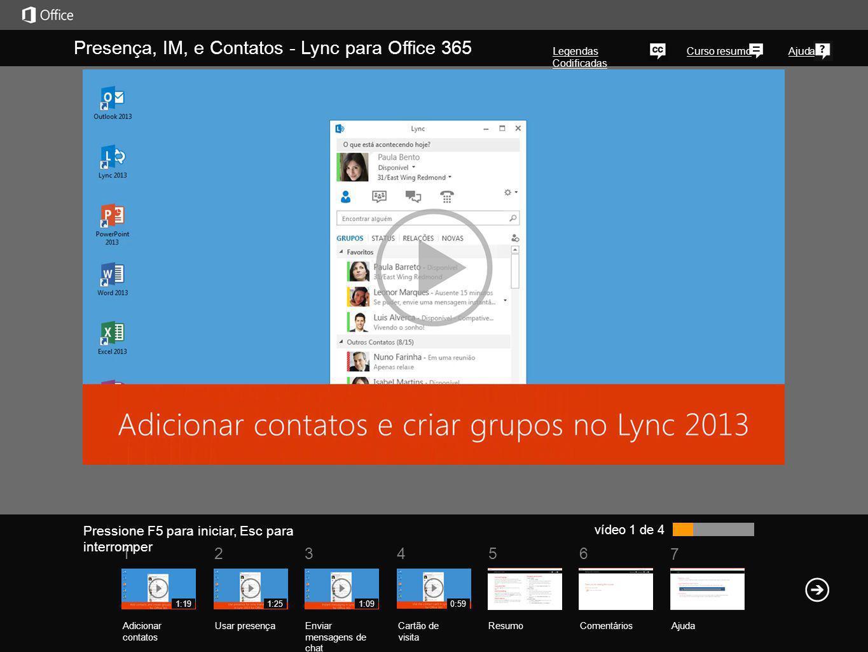 5 7 61234 Curso resumoAjuda Pressione F5 para iniciar, Esc para interromper vídeo 1 de 4 Presença, IM, e Contatos - Lync para Office 365 Legendas Codi