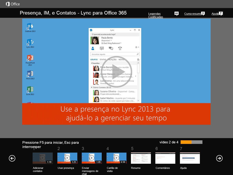5 7 61234 Curso resumoAjuda Pressione F5 para iniciar, Esc para interromper vídeo 2 de 4 Presença, IM, e Contatos - Lync para Office 365 Legendas Codi