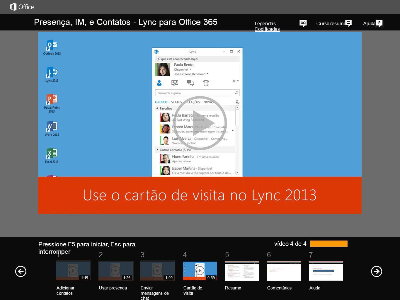 5 7 61234 Curso resumoAjuda Pressione F5 para iniciar, Esc para interromper vídeo 4 de 4 Presença, IM, e Contatos - Lync para Office 365 Legendas Codi