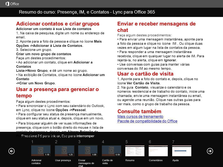 Ajuda Resumo do curso Pressione F5 para iniciar, Esc para interromper Resumo do curso: Presença, IM, e Contatos - Lync para Office 365 ResumoComentári