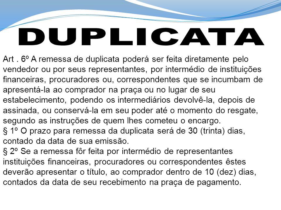 Art. 6º A remessa de duplicata poderá ser feita diretamente pelo vendedor ou por seus representantes, por intermédio de instituições financeiras, proc