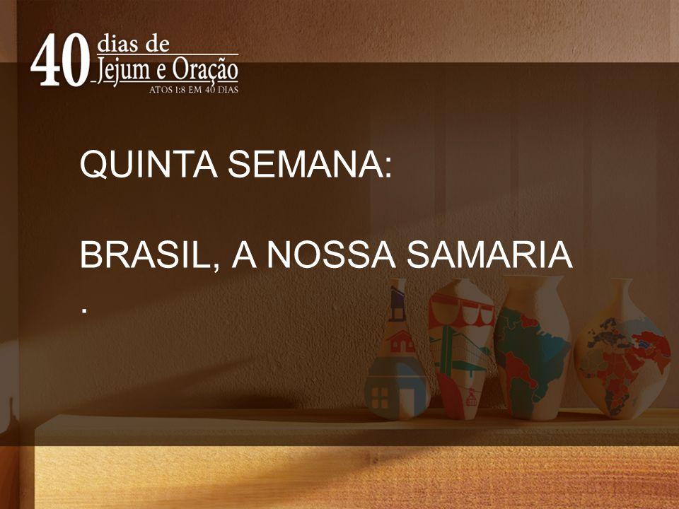 QUINTA SEMANA: BRASIL, A NOSSA SAMARIA.
