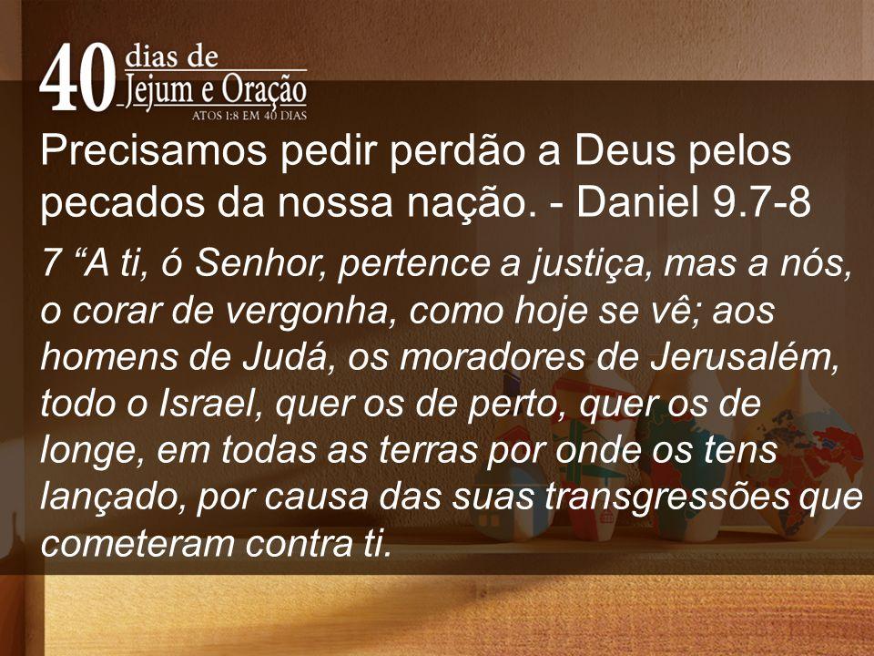 """Precisamos pedir perdão a Deus pelos pecados da nossa nação. - Daniel 9.7-8 7 """"A ti, ó Senhor, pertence a justiça, mas a nós, o corar de vergonha, com"""