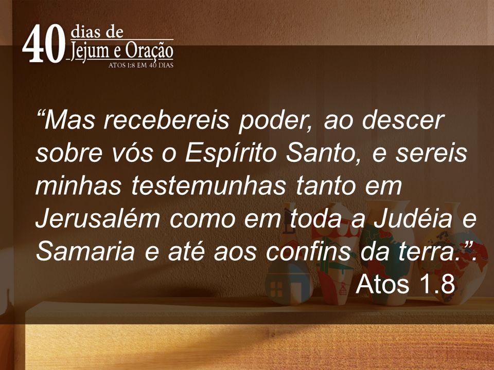 """""""Mas recebereis poder, ao descer sobre vós o Espírito Santo, e sereis minhas testemunhas tanto em Jerusalém como em toda a Judéia e Samaria e até aos"""