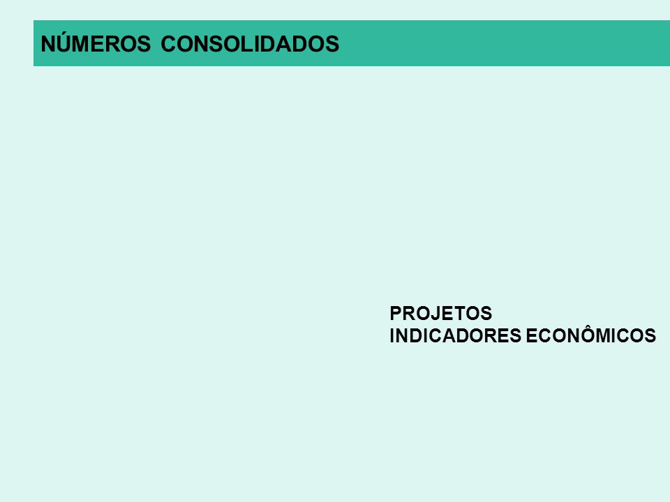 NÚMEROS CONSOLIDADOS PROJETOS INDICADORES ECONÔMICOS