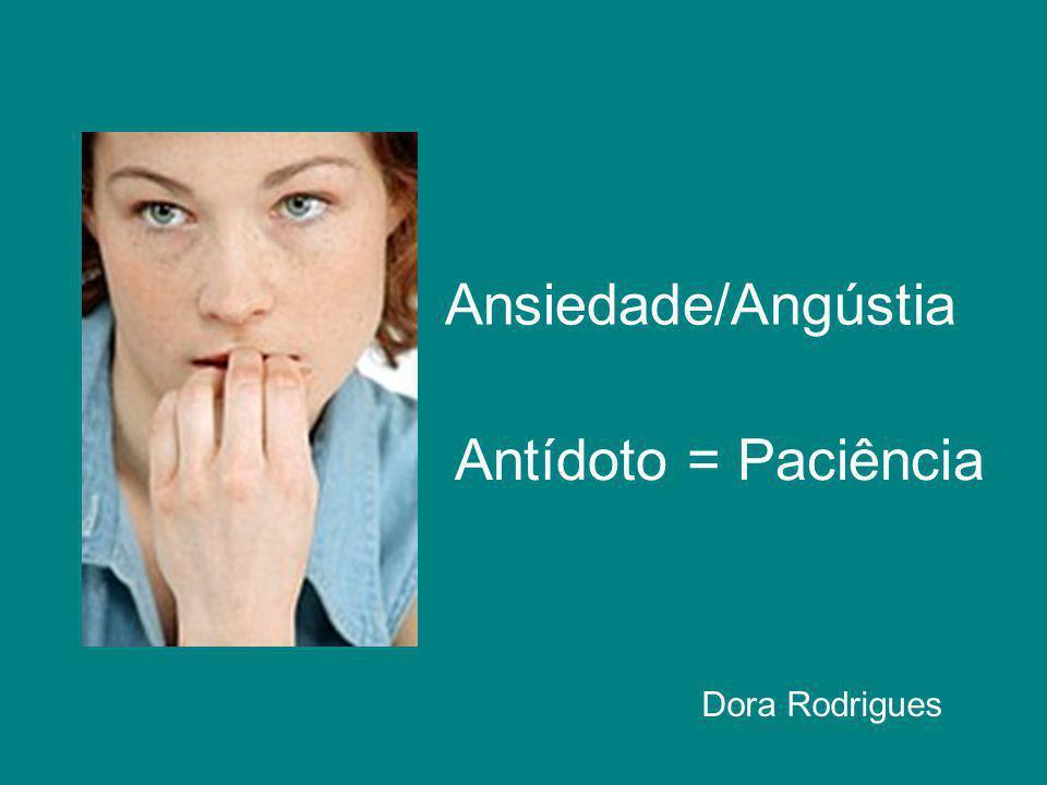 Ansiedade/Angústia Dora Rodrigues Antídoto = Paciência