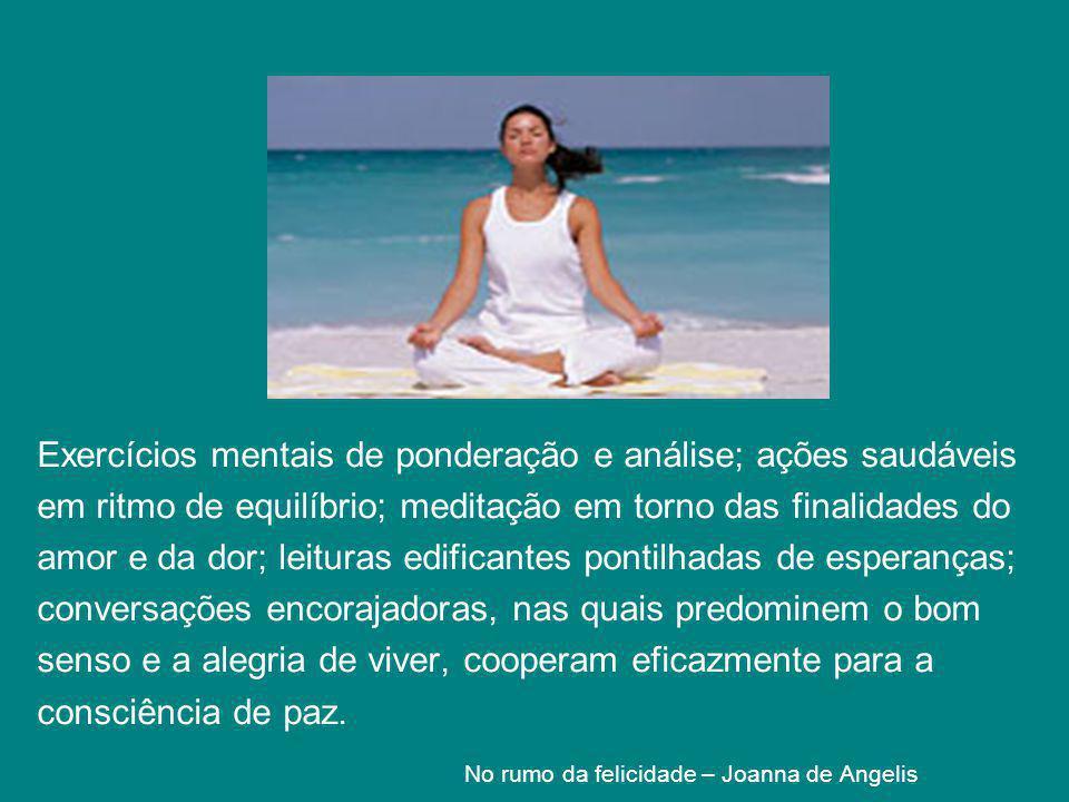 Exercícios mentais de ponderação e análise; ações saudáveis em ritmo de equilíbrio; meditação em torno das finalidades do amor e da dor; leituras edif