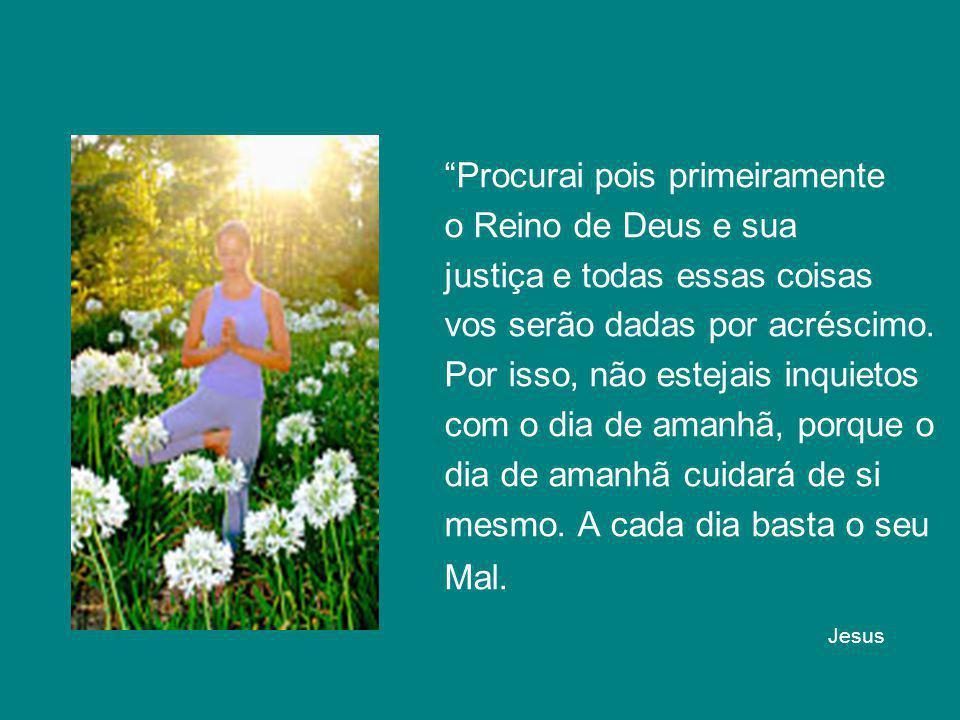 Procurai pois primeiramente o Reino de Deus e sua justiça e todas essas coisas vos serão dadas por acréscimo.