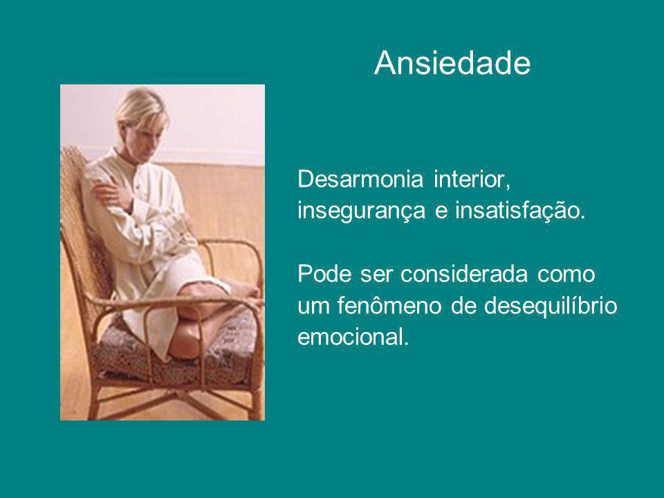Ansiedade Desarmonia interior, insegurança e insatisfação. Pode ser considerada como um fenômeno de desequilíbrio emocional.