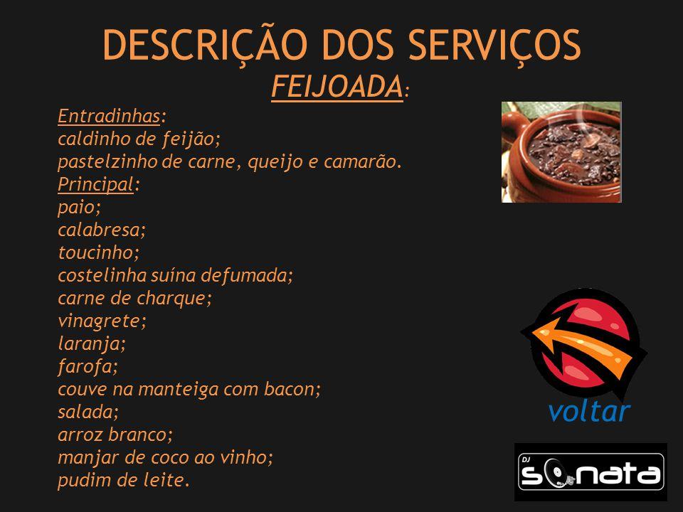 DESCRIÇÃO DOS SERVIÇOS FEIJOADA : Entradinhas: caldinho de feijão; pastelzinho de carne, queijo e camarão.