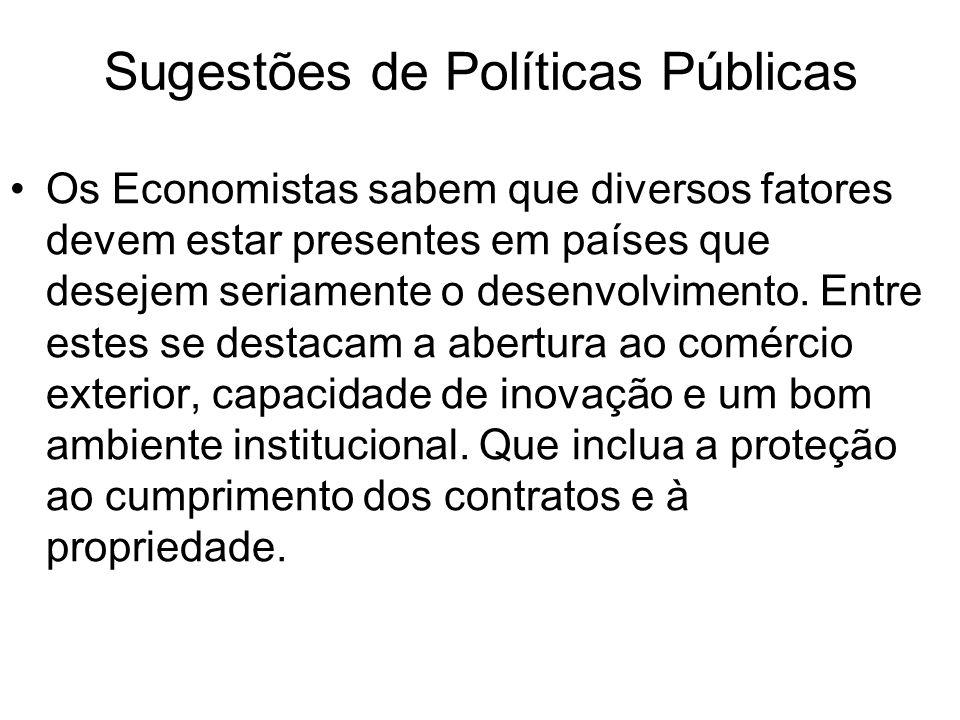 Sugestões de Políticas Públicas •Os Economistas sabem que diversos fatores devem estar presentes em países que desejem seriamente o desenvolvimento. E